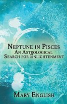 Neptune in Pisces, An Astrological Search for Enlightenment