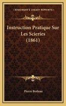 Instruction Pratique Sur Les Scieries (1861)