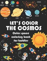LET'S COLOR THE COSMOS, Outer Space Coloring Book For Toddler