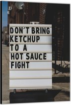 Dibond –Bord met Tekst  (Don't Bring Ketchup To A Hot Sauce Fight)– 40x60cm Foto op Aluminium (Met Ophangsysteem)