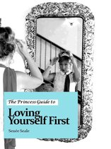 The Princess Guide to Loving Yourself First