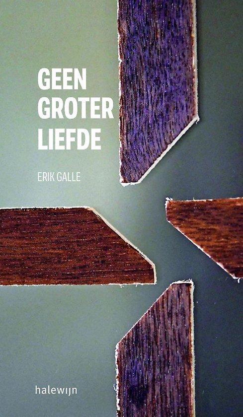 Geen groter liefde - Erik Galle |
