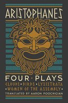 Aristophanes: Four Plays: Clouds, Birds, Lysistrata, Women of the Assembly