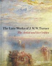 The Late Works of J. M. W. Turner - The Artist and his Critics
