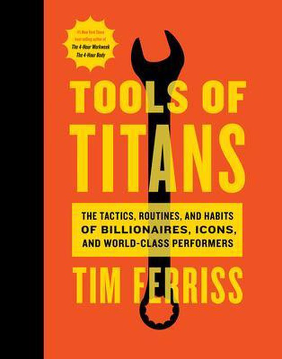 Boek cover Tools of Titans : The Tactics, Routines, and Habits of Billionaires, Icons, and World-Class Performers van Timothy Ferriss (Hardcover)