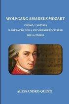 Wolfgang Amadeus Mozart - L'uomo, l'artista - Il ritratto della pi� grande rock star della Storia