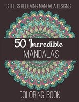 50 Incredible Mandalas Coloring Book: Stress Relieving Mandala Designs.