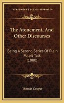 The Atonement, and Other Discourses