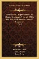 The Proudest Chapter in His Life; Charles Bradlaugh, a Sketch of His Life and Work; Recollections of Gladstone (1903)