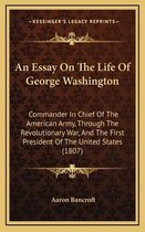 An Essay on the Life of George Washington