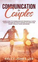 Communication for Couples: Proven and Powerful Couples Communication Tips for Strong Dating Relationships, Happy Marriages and Fewer Arguments