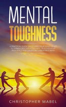 Mental Toughness: A Practical Guide Unlocking Your Inner Beast To Thrash Self-Inflicted Hate, Build Extreme Resilience And Create An Unbeatable Mind