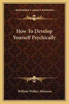 How to Develop Yourself Psychically