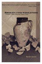 Broken Unto Wholeness