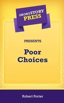 Short Story Press Presents Poor Choices