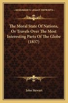 The Moral State of Nations, or Travels Over the Most Interesting Parts of the Globe (1837)