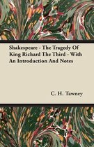 Shakespeare - The Tragedy Of King Richard The Third - With An Introduction And Notes