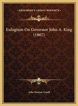 Eulogium on Governor John A. King (1867)