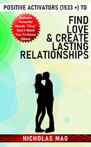 Positive Activators (1533 +) to Find Love & Create Lasting Relationships