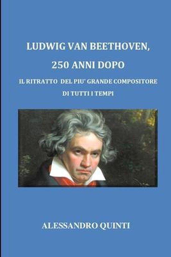 Ludwig van Beethoven, 250 anni dopo - Il ritratto del pi� grande compositore di tutti i tempi
