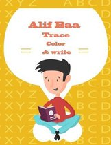 Alif Baa Trace color & Write: Practice For Kindergartners: Arabic Letters from Alif to Ya - Read color and Trace for Kids Ages 4-8