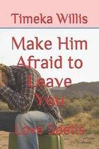 Make Him Afraid to Leave You