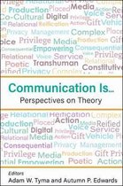 Communication Is...