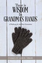 There Is Wisdom in Grandma's Hands