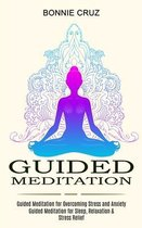 Guided Meditation: Guided Meditation for Sleep, Relaxation & Stress Relief (Guided Meditation for Overcoming Stress and Anxiety)