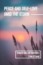 Peace And Self-Love Amid The Storm: Tenacity And Self-Awareness From A Parent: Practicing Mindfulness To Healing