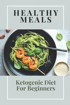 Healthy Meals: Ketogenic Diet For Beginners