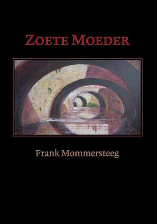 Zoete moeder - roman van een streek - Frank Mommersteeg pdf epub