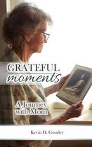 Grateful Moments - A Journey with Mom