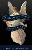 While Angels Were Watching