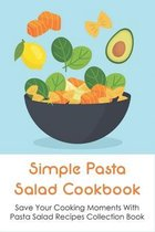 Simple Pasta Salad Cookbook: Save Your Cooking Moments With Pasta Salad Recipes Collection Book: Greek Pasta Salad Recipes