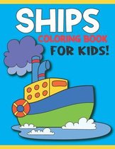 Ships Coloring Book For Kids!: A Beautiful Ships Coloring Book For Toddlers And Kids Ages 2-6 - 6-8 ( A Ships Coloring Book )