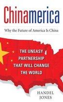 Boek cover CHINAMERICA: The Uneasy Partnership that Will Change the World van Handel Jones