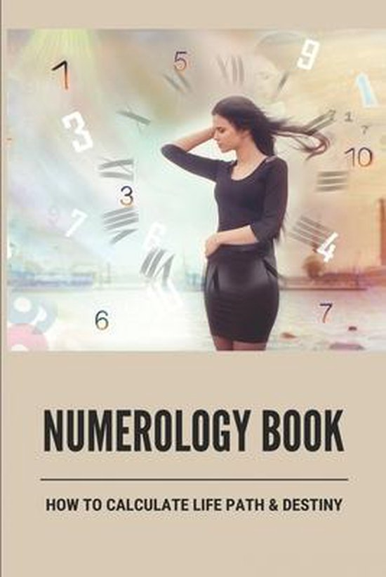 Numerology Book: How To Calculate Life Path & Destiny