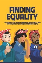 Finding Equality: The Search For African American Masculinity And Opportunities For African-American People