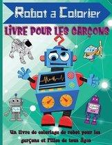 Robot a Colorier Livre Pour les Garçons: Livre de coloriage de robots mignons et simples pour les enfants de 2 à 6 ans, de merveilleux cadeaux pour le