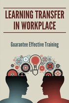 Learning Transfer In Workplace: Guarantee Effective Training
