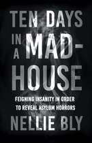Omslag Ten Days in a Mad-House - Feigning Insanity in Order to Reveal Asylum Horrors