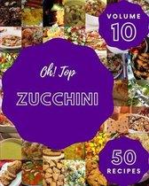 Oh! Top 50 Zucchini Recipes Volume 10