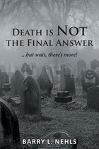 Death is Not the Final Answer