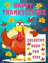 Happy Thanksgiving Coloring Book for kids: Thanksgiving Books for Kids: A Fun Thanksgiving Coloring Gift Book for Boys and Girls, Thanksgiving Coloring Book for Kids Ages 2-4, 4-8,8-12, and up, Great Thanksgiving Gift / NB