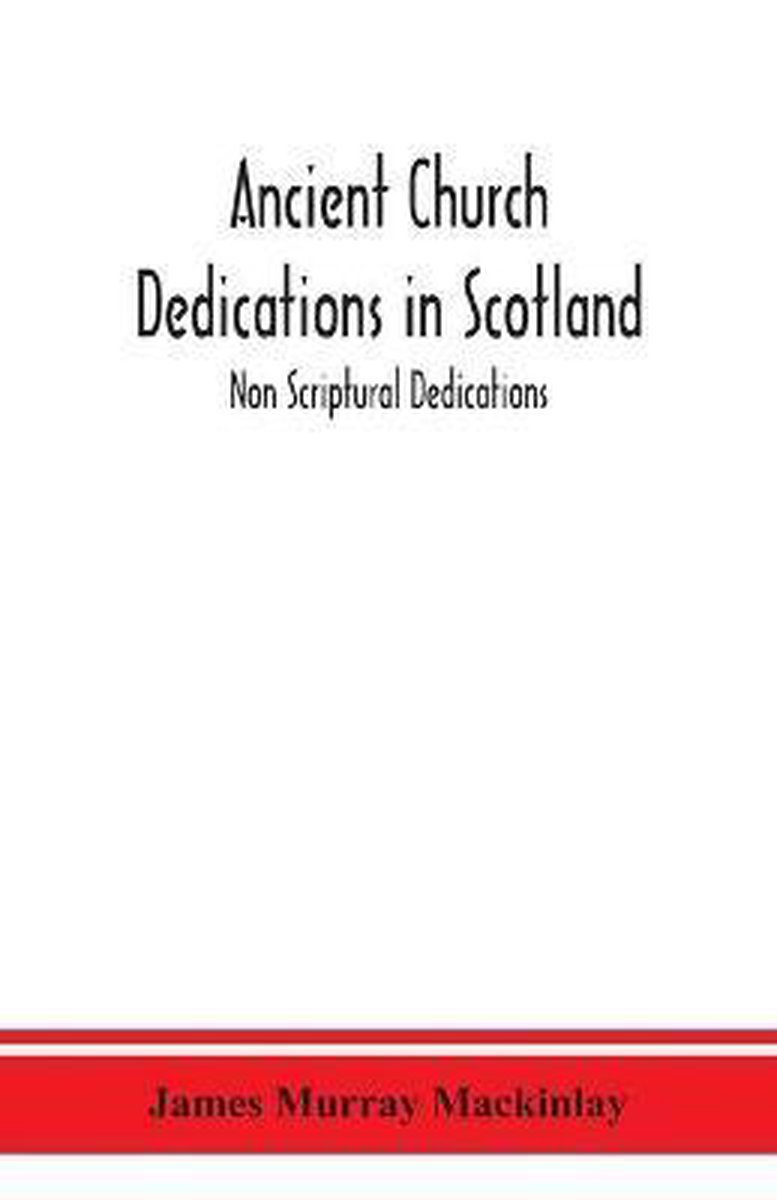 Ancient Church dedications in Scotland; Non Scriptural Dedications