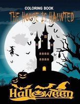 The House is Haunted: Adult Halloween Coloring Book
