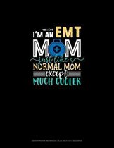 I'm An EMT Mom Just Like A Normal Mom Except Much Cooler