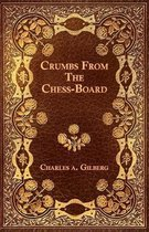 Crumbs From The Chess-Board