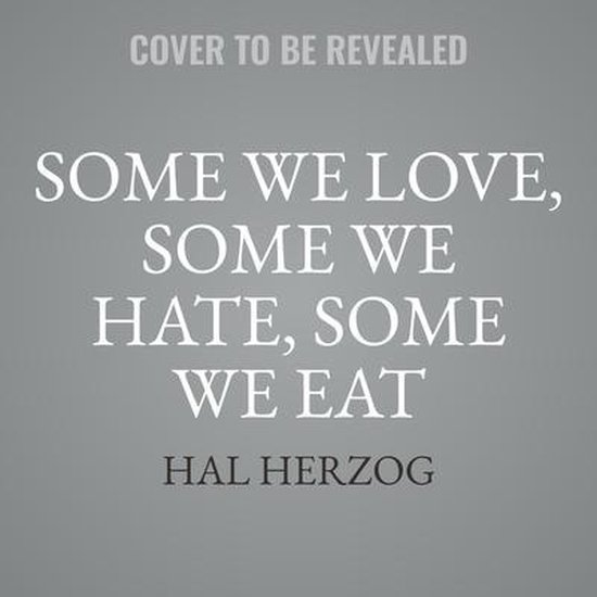 Boek cover Some We Love, Some We Hate, Some We Eat Lib/E: Why Its So Hard to Think Straight about Animals van Hal Herzog (Onbekend)